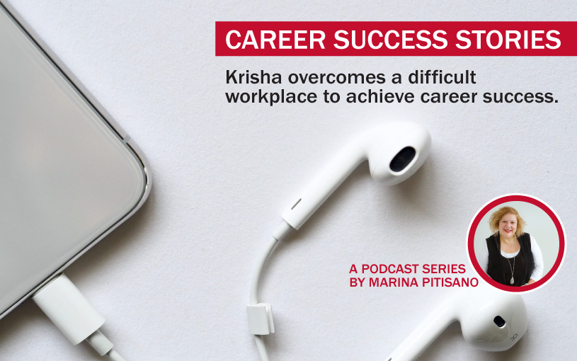Podcast Ep 3: Krisha Overcomes a Difficult Workplace to Achieve Career Success