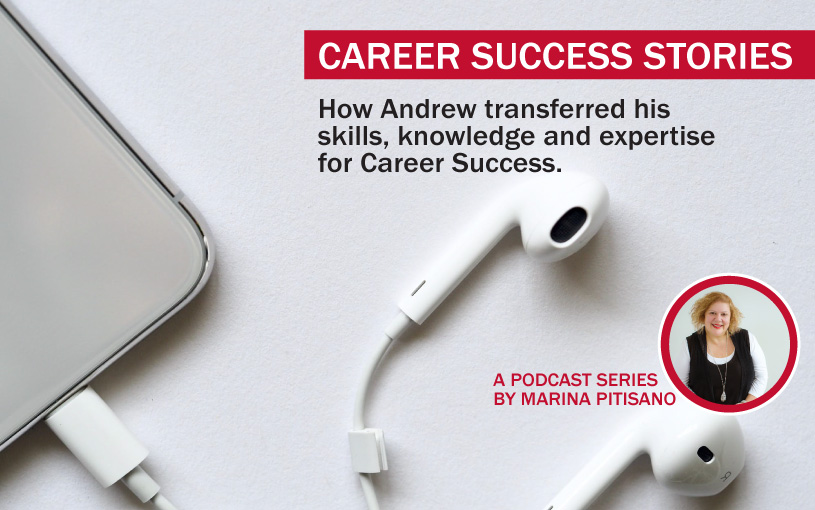 Podcast Ep 6: How Andrew transferred his skills, knowledge and expertise for Career Success.