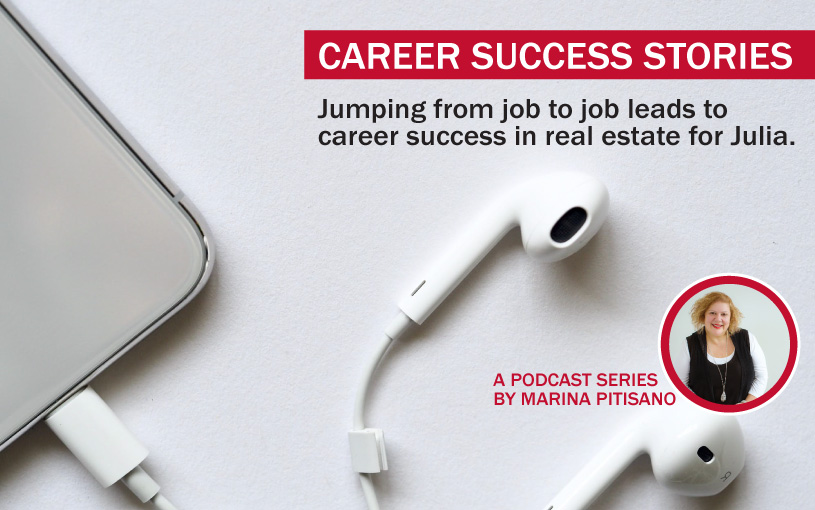 Podcast Ep 14: Jumping from job to job leads to career success in real estate for Julia