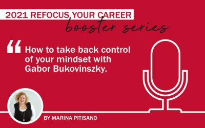 2021 Refocus Your Career Booster Series Ep 1: How to take back control of your mindset with Gabor Bukovinszky
