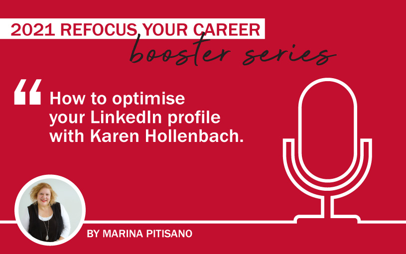 2021 Refocus Your Career Booster Series Ep 2: How to optimise your LinkedIn profile with Karen Hollenbach
