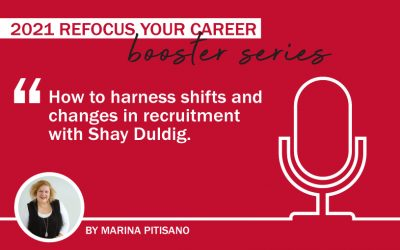 2021 Refocus Your Career Booster Series Ep 3: How to harness shifts and changes in recruitment with Shay Duldig.