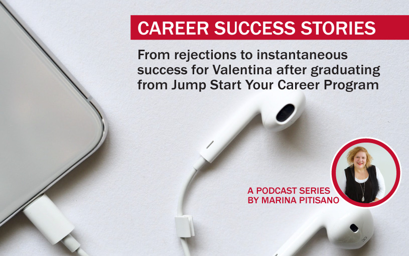 Podcast Ep21: From rejections to instantaneous success for Valentina after graduating from Jump Start Your Career Program